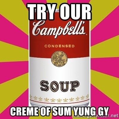 College Campbells Soup Can - Try our Creme of sum yung gy