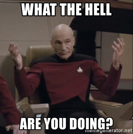 48265931 what the hell are you doing? whatever picard meme generator,What Are You Doing Meme