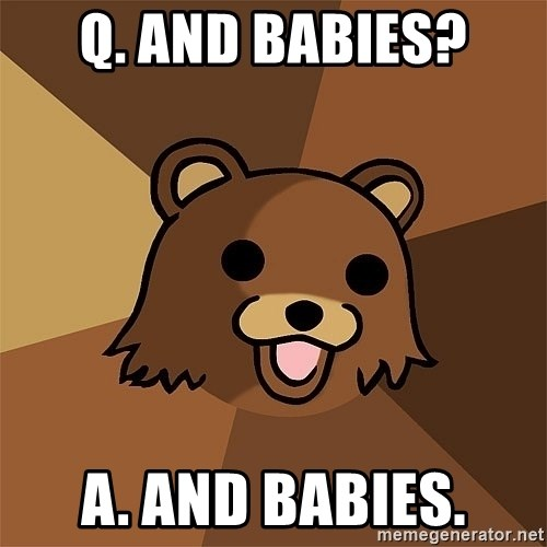 Pedobear81 - q. and babies? a. and babies.