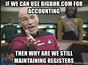 Captain Picard - if we can use bigbhk.com for accounting then why are we still maintaining registers