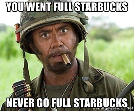 You Just went Full Retard - You went full starbucks never go full starbucks