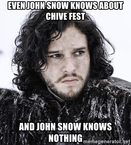 John Snow Game of Thrones  - Even John Snow Knows about Chive Fest And John Snow Knows Nothing