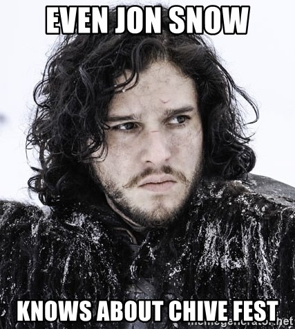 John Snow Game of Thrones  - Even Jon Snow Knows about Chive FEst