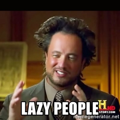 History guy -  lazy people