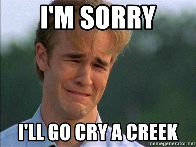 Dawson Crying - I'm sorry I'll go cry a creek