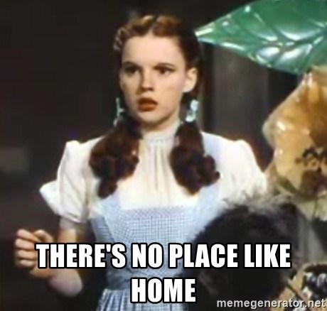 Wizard of Oz meme - THERE'S NO PLACE LIKE HOME