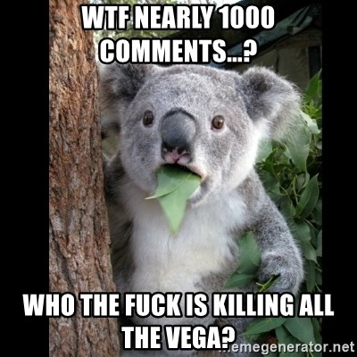 Koala can't believe it - wtf nearly 1000 comments...? who the fuck is killing all the vega?