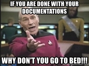 Captain Picard - IF YOU ARE DONE WITH YOUR DOcumentations why don't you go to bed!!!