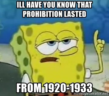 Tough Spongebob - Ill have you know that prohibition lasted from 1920-1933