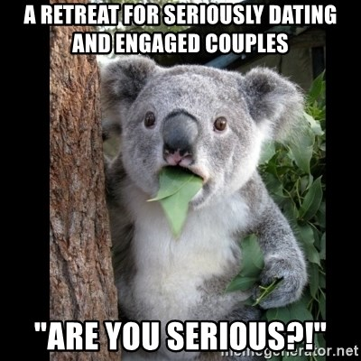 """Koala can't believe it - A Retreat for Seriously Dating and Engaged Couples  """"Are You Serious?!"""""""