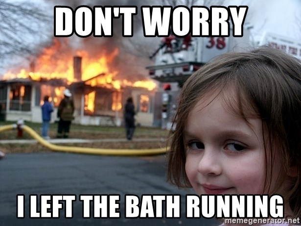 Disaster Girl - Don't Worry I left the bath running