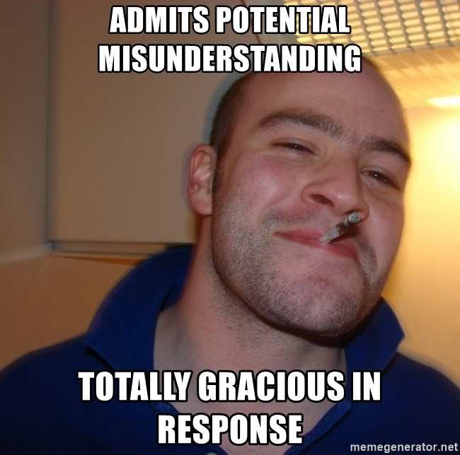 Good Guy Greg - admits potential misunderstanding totally gracious in response
