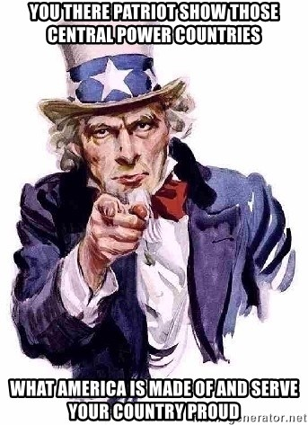 Uncle Sam Says - you there patriot show those central power countries what america is made of and serve your country proud