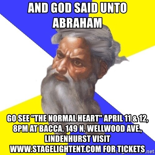 """God - And God said unto Abraham  Go see """"The Normal Heart"""" April 11 & 12, 8pm at BACCA, 149 N. Wellwood Ave., Lindenhurst Visit www.stagelightent.com for tickets"""