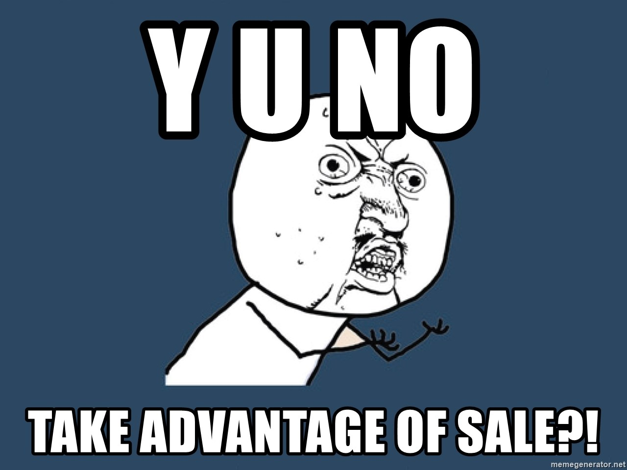 Y U No - Y u no  Take advantage of sale?!