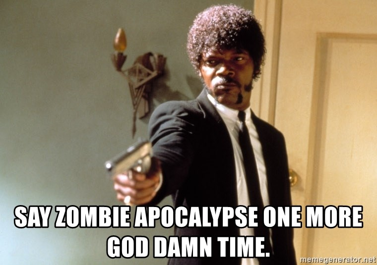 Samuel L Jackson -  say zombie apocalypse one more god damn time.