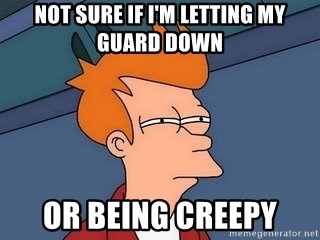 Fry squint - Not sure if I'm letting my guard down or being creepy