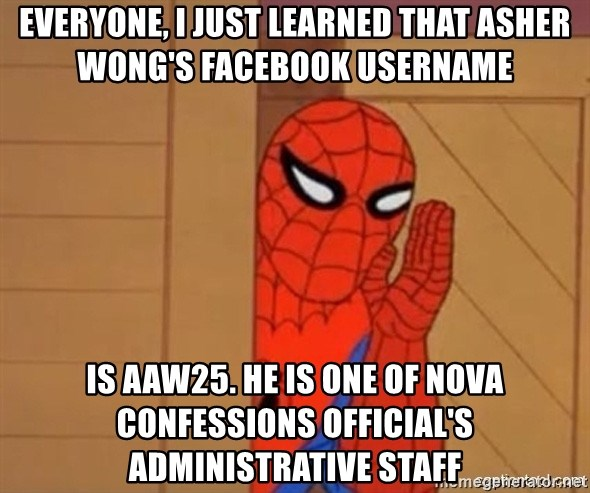 Psst spiderman - Everyone, I just learned that Asher Wong's FaceBook UserName is AAW25. He is one of NOVA Confessions Official's Administrative Staff