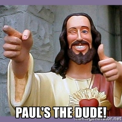 buddy jesus -  Paul's the DUDE!