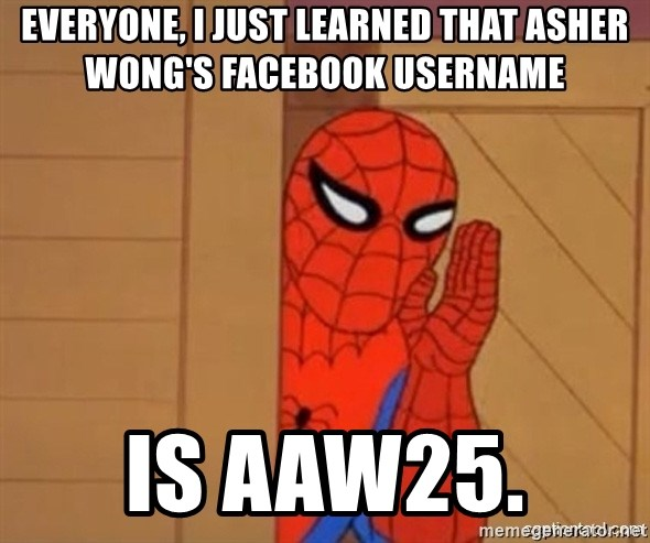 Psst spiderman - Everyone, I just learned that Asher Wong's FaceBook UserName is AAW25.