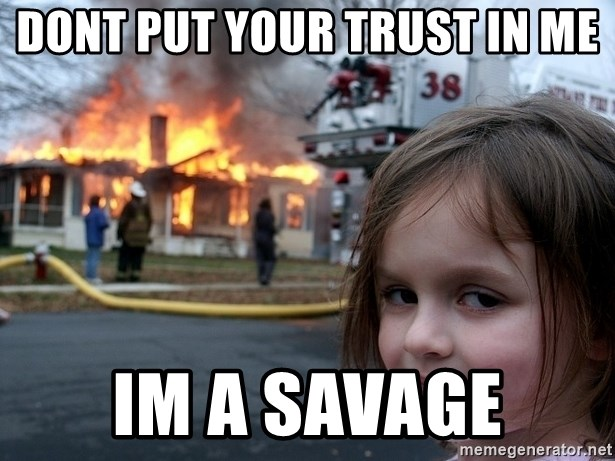 Dont Put Your Trust In Me Im A Savage Disaster Girl Meme Generator
