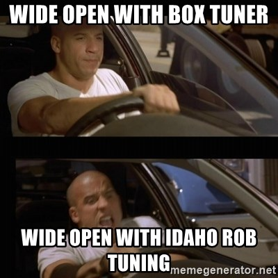 Wide open with box tuner Wide open with Idaho rob tuning