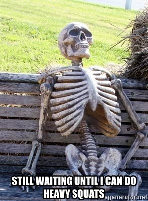 Waiting Skeleton -  Still waiting until I can do heavy squats