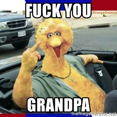 Big Bird Middle Finger - Fuck you Grandpa