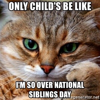 National Sibling Day Only Child Meme