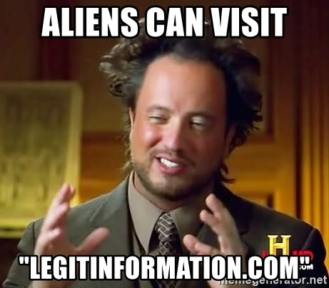 "Ancient Aliens - aliens can visit ""legitinformation.com"""
