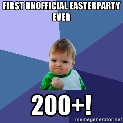 Success Kid - first unofficial easterparty ever 200+!