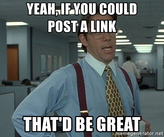 Office Space That Would Be Great - yeah, if you could            post a link That'd be great