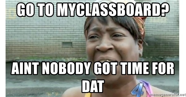 Xbox one aint nobody got time for that shit. - Go to myclassboard? aint nobody got time for dat