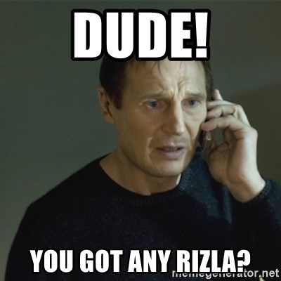 I don't know who you are... - DUDe! You got any rizla?