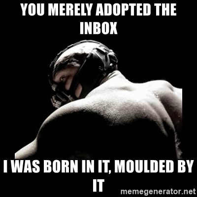 Born In It Bane - You Merely adopted the inbox i was born in it, moulded by it