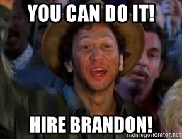 You Can Do It Guy - You can do it! Hire Brandon!