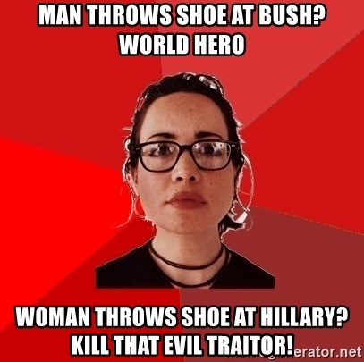 Liberal Douche Garofalo - man throws shoe at bush? world hero woman throws shoe at hillary? kill that evil traitor!