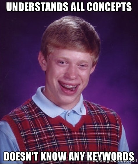 Bad Luck Brian - understands all concepts doesn't know any keywords