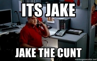 Jake From State Farm - its jake jake the cunt