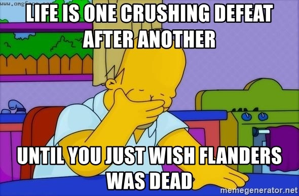 Disappointed Homer Simpson - life is one crushing defeat after another until you just wish Flanders was dead