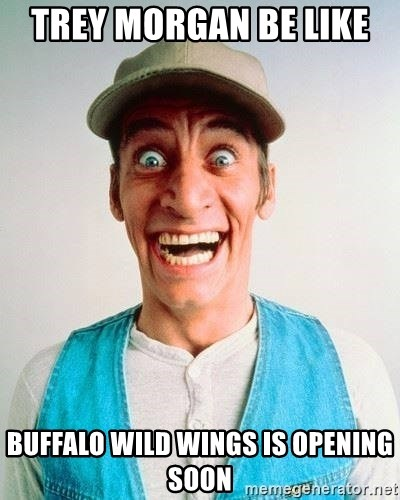 ernest p worrell - Trey Morgan be like  Buffalo Wild Wings is opening soon
