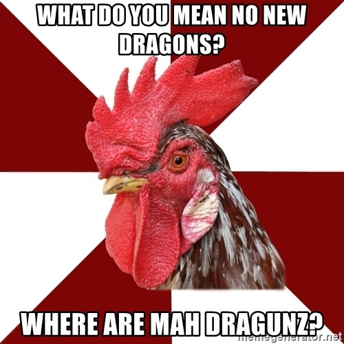 Roleplaying Rooster - what do you mean no new dragons? where are mah dragunz?
