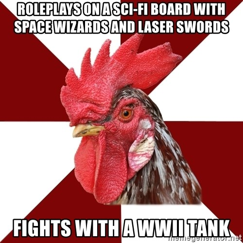 Roleplaying Rooster - Roleplays on a sci-fi board with space wizards and laser swords Fights with a WWII tank