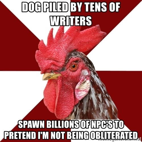 Roleplaying Rooster - dog piled by tens of writers spawn billions of npc's to pretend i'm not being obliterated