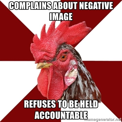 Roleplaying Rooster - Complains about negative image refuses to be held accountable