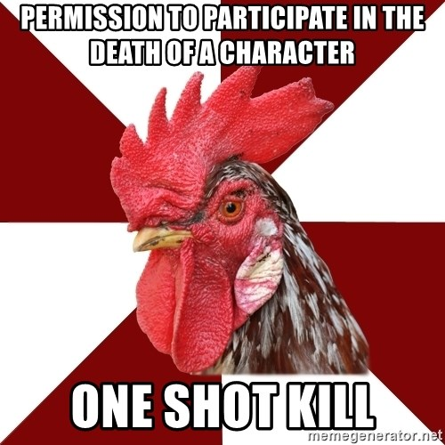 Roleplaying Rooster - permission to participate in the death of a character one shot kill