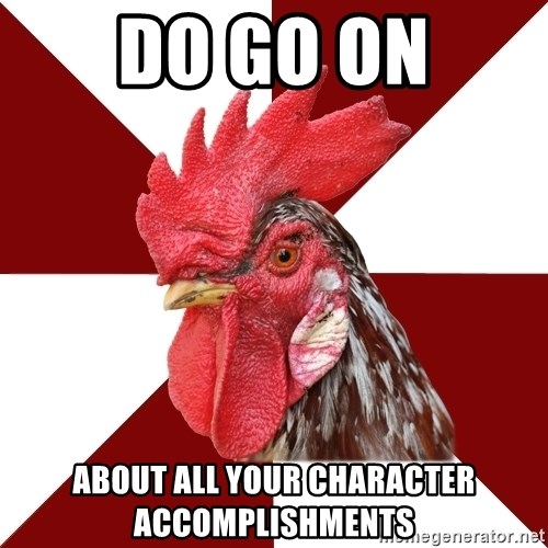 Roleplaying Rooster - Do go on about all your character accomplishments