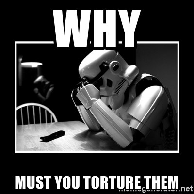 Sad Trooper - why  MUST YOU TORTURE THEM