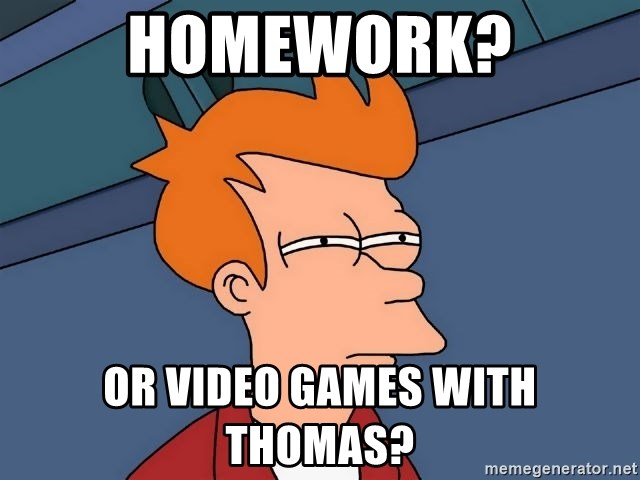 Futurama Fry - Homework? or video games with thomas?