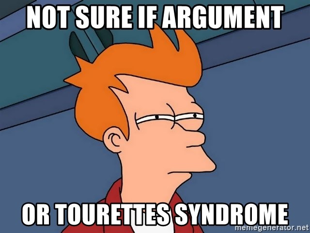Futurama Fry - Not sure if argument or tourettes syndrome